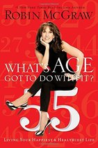 What's Age Got to Do With It?: Living Your Healthiest and Happiest Life ... - $5.94