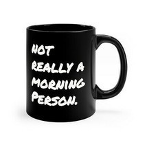 Black Coffee Mug 11oz Not Really a Morning Person. Coffee Cup Funny Sayi... - $9.80