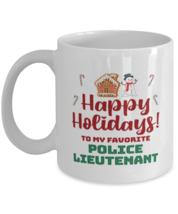 Christmas Mug For Police Lieutenant - Happy Holidays 1 To My Favorite - ... - $14.95