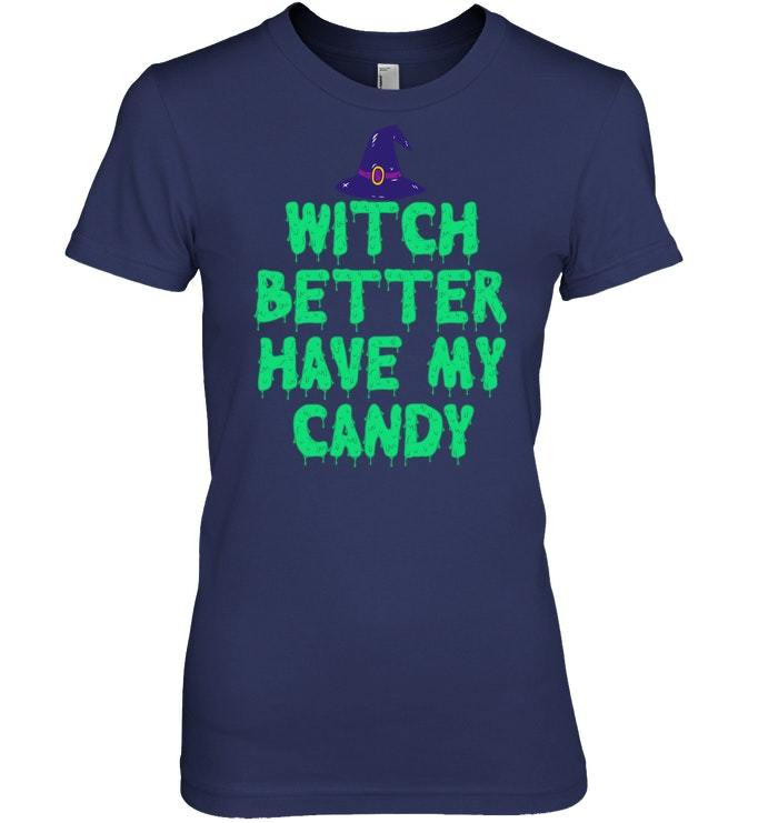 Funny Halloween Tshirt Witch Better Have My Candy