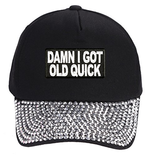 Damn I Got Old Quick Hat - Rhinestone Black Adjustable Womens - Funny Quote Cap