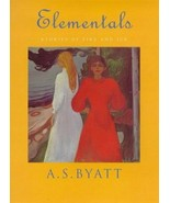 Elementals : Stories of Fire and Ice : A. S. Byatt : New Hardcover 1998 ... - $13.81