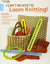 I Can't Believe I'm Loom Knitting  Leisure Arts #5250 - $22.95 CAD
