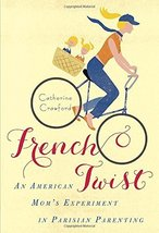 French Twist: An American Mom's Experiment in Parisian Parenting [Paperback] Cra image 1