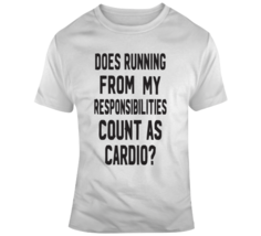 Does Running From My Responsibilities Count As Cardio? T Shirt - $26.99+