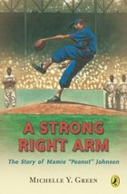 """A Strong Right Arm: The Story of Mamie """"Peanut"""" Johnson [Paperback] Green, Miche image 1"""