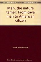 Man, the nature tamer: From cave man to American citizen Nida, Richard Hale - $21.72