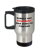Surely Not Everybody Was Kung Fu Fighting Cup 14oz Travel Mug Dad Gift f... - $24.08