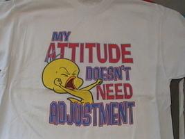 """Tweety Bird-""""My Attitude Doesn't Need Adjustment """" on a new white tee, 2... - $22.00"""