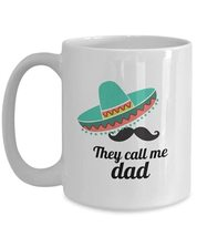 They Call Me Dad Moustache Mexican Mugs Funny Father's Day White Ceramic... - $19.75