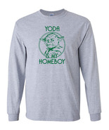 199 Yoda is my homeboy Long Sleeve Shirt star jedi wars geek force skywalker new - $18.00
