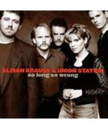 So Long So Wrong by Alison Krauss and Union Station Cd - $10.99