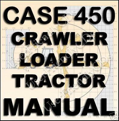 CASE IH 450 Backhoe Crawler Loader SERVICE Repair MANUAL Manuals CD