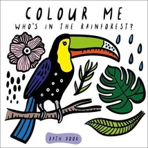 Colour Me: Who's in the Rainforest? (Wee Gallery Bath Books) - $23.85