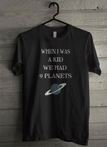 When I Was A Kid We Had 9 Planets - Custom Men's T-Shirt (5161) - $19.13+