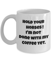 Hold Your Horses! I'm Not Done With My Coffee Yet. - $15.99