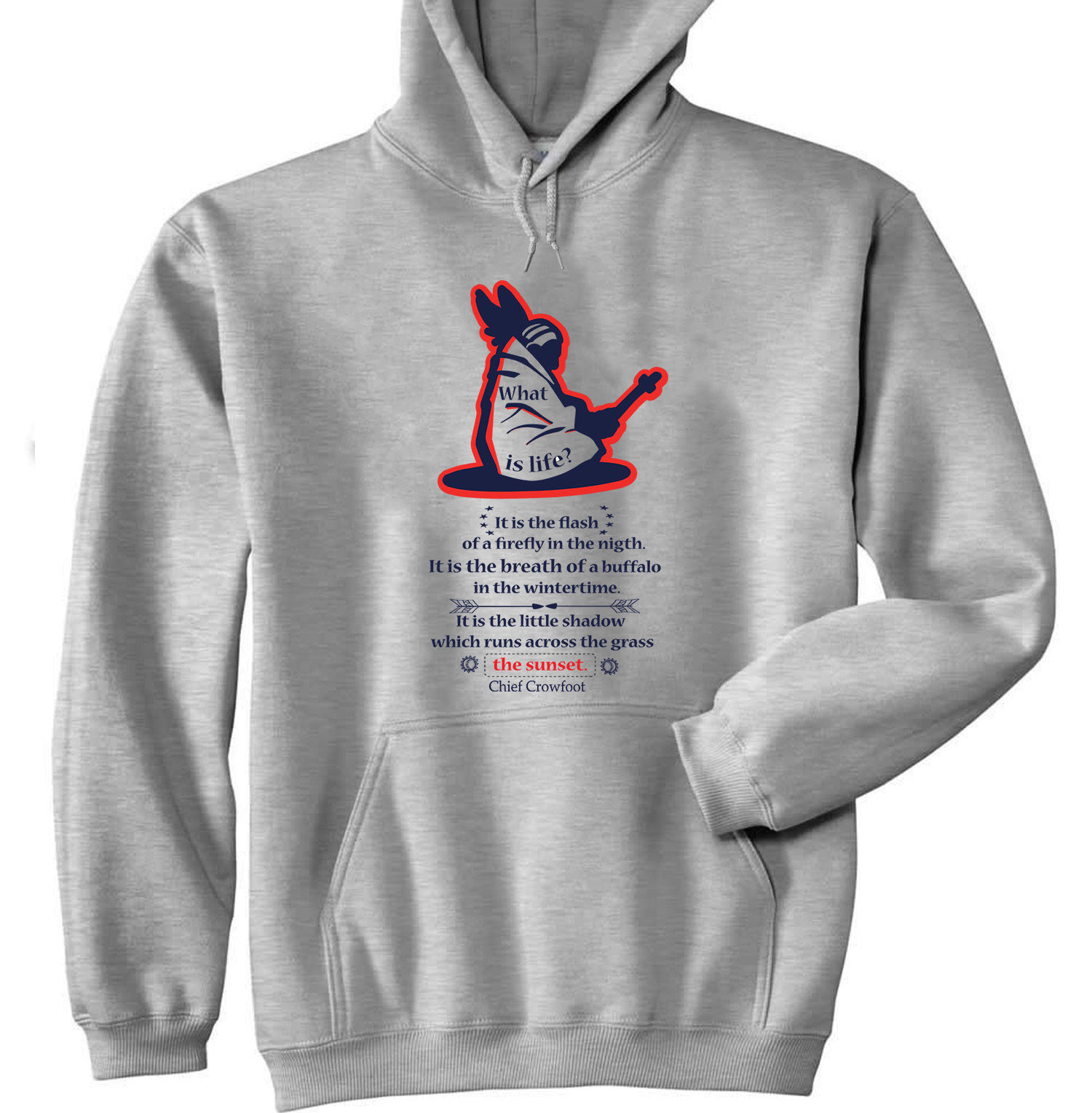 CHIEF CROWFOOT WHAT IS LIFE - NEW COTTON GREY HOODIE
