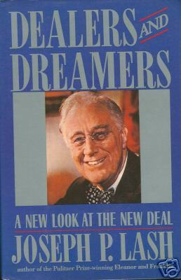 Dealers and Dreamers: A New Look at the New Deal by Joseph P. Lash (1988,...
