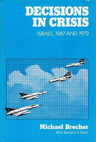 Decisions in Crisis: Israel, 1967 and 1973 by Michael Brecher (1980, Hardcover)