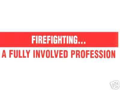 FIREFIGHTING -  A FULLY INVOLVED PROFESSION! Firefighter and Fire Dept. Decal