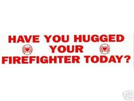 HAVE YOU HUGGED YOUR FIREFIGHTER TODAY? Vinyl Fire Department Decal image 1