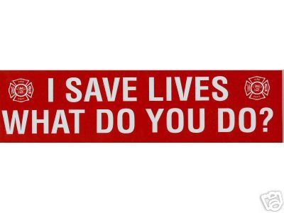 I SAVE LIVES WHAT DO YOU DO?  Firefighter Decal - Fire Department Decal
