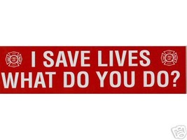 I SAVE LIVES WHAT DO YOU DO?  Firefighter Decal - Fire Department Decal image 1