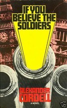 If You Believe the Soldiers by Alexander Cordell (1973, Book) - $9.99