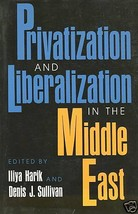 Privatization and Liberalization in the Middle East by Lilya Harik (1992... - $9.99