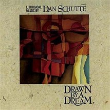 DRAWN BY A DREAM by Dan Schutte