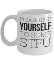 "Stfu Mug ""Please Help Yourself To Some STFU Coffee Mug"" Stfu Cup Can Mak... - $14.95"
