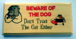 Beware Of The Dog. Don't Trust The Cat Either - Plaque / Sign / Gift - H... - $11.20