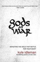 Gods at War: Defeating the Idols that Battle for Your Heart Idleman, Kyle image 2