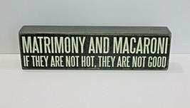 Matrimony and Macaroni Not Hot Not Good Primitive Wood Sign - $16.44