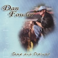 Same Old Strings [Audio CD] Fowler, Dan