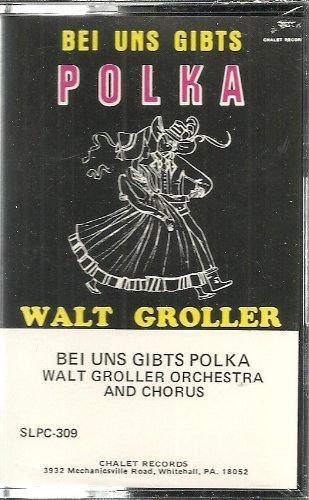 Bei Uns Gibts Polka - Walt Groller Orchestra and Chorus [Compilation] Cassette
