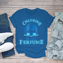 Swimming Funny Tee Funny Swimmer Chlorine Is My Perfume Swim Unisex - $15.99+