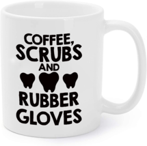 Coffee, Scrubs And Rubber Gloves Funny Dentist Coffee Mug - $16.95
