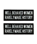 Well Behaved Women Rarely Make History Iron On Patch 4 x 1.25 inch - Lot... - $9.85