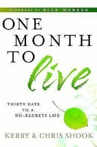 One Month to Live: Thirty Days to a No-Regrets Life by Kerry Shook,Chri... - $12.18