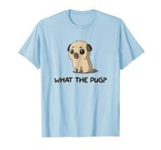 Dog Fashion - What The Pug? Pug Lover Shirt Pug Mom Gift Funny Shirt Men - $19.95+