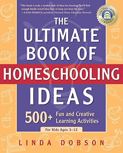 The Ultimate Book of Homeschooling Ideas: 500+ Fun and Creative Learning Activit