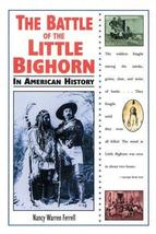 The Battle of the Little Bighorn in American History [Aug 01, 1996] Ferrell, Nan