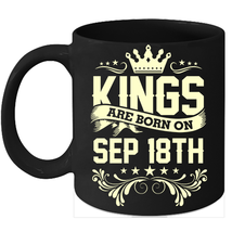 Kings Are Born On September 18th Birthday 11oz Coffee Mug Gift - $15.95