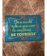 In a world where you can be anything...BE YOURSELF 10x7 Wall Art - $15.00