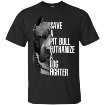 Save A Pitbull Euthanize A Dog Fighter G200 Gildan Cotton T-Shirt - $19.00+