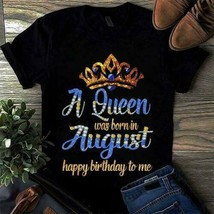 A Queen Was Born In August Happy Birthday To Me Ladies T-Shirt Black Cotton - $18.76+
