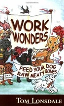 Work Wonders : Feed Your Dog Raw Meaty Bones : Tom Lonsdale : New Paperb... - $10.93