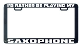Saxophone I'd rather be playing my musical instrument license plate fram... - $5.99
