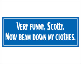 Very funny, Scotty.  Now beam down my clothes. - vinyl bumper sticker - $5.00